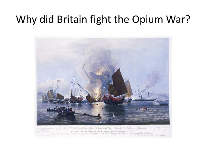 Why did britain fight the opium war