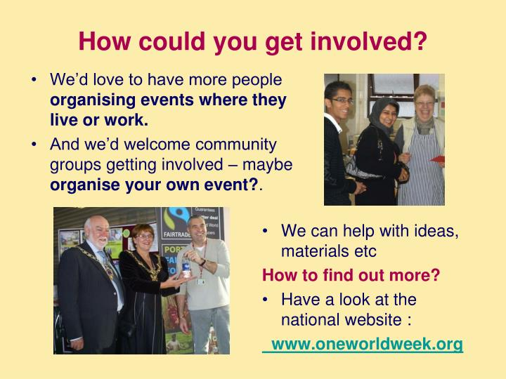 How could you get involved?