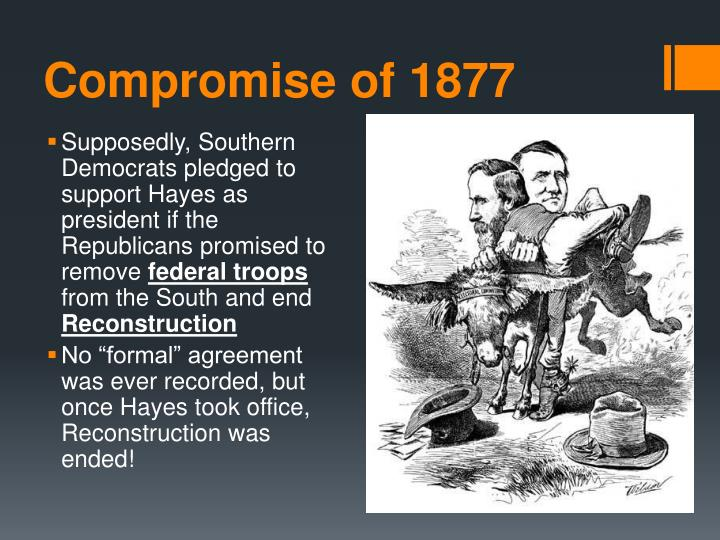 compromise of 1877 essay The compromise of 1877 essay  the compromise of 1877 was an unwritten agreement between republicans and democrats in the us congress to settle a dispute in the.