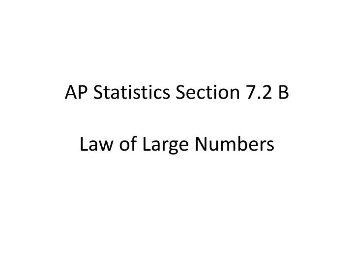 Ap statistics section 7 2 b law of large numbers