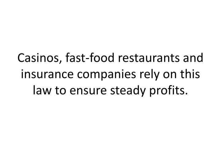 Casinos, fast-food restaurants and insurance companies rely on this law to ensure steady profits.