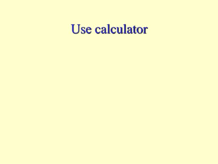 Use calculator