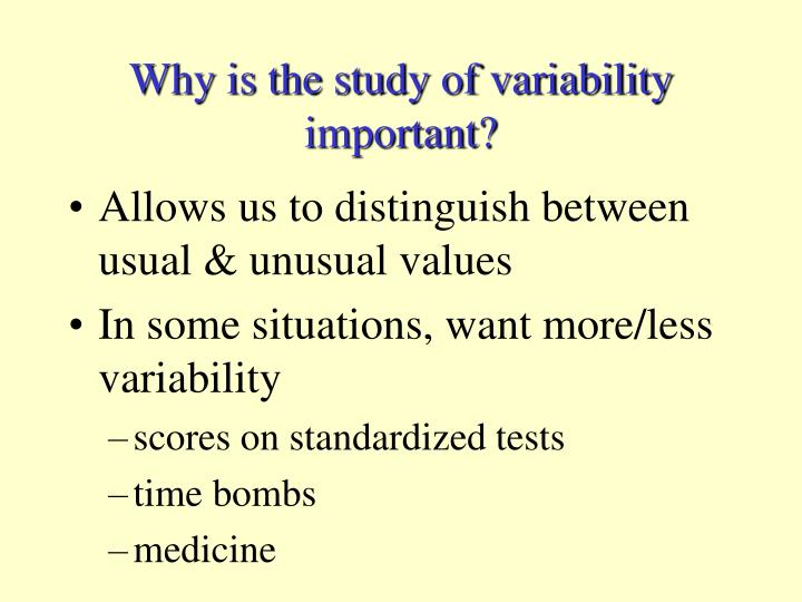 Why is the study of variability important