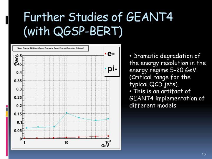 Further Studies of GEANT4 (with QGSP-BERT)