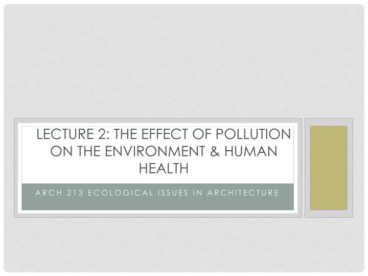 Lecture 2 the effect of pollution on the environment human health