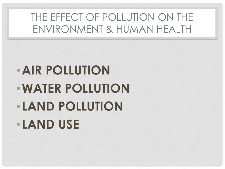 The effect of pollution on the environment human health