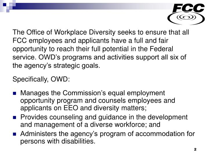 The Office of Workplace Diversity seeks to ensure that all FCC employees and applicants have a full ...
