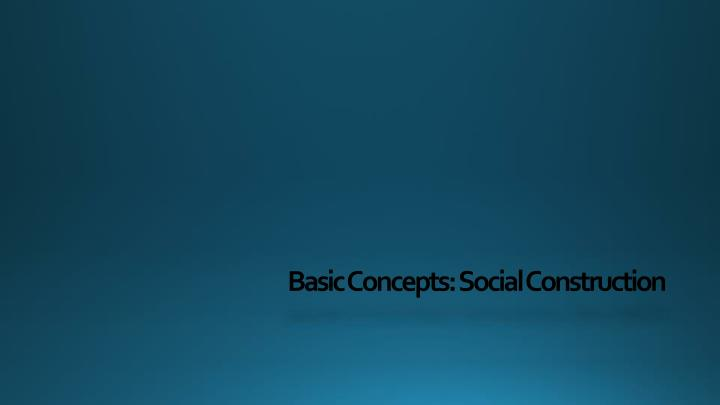 Basic concepts social construction