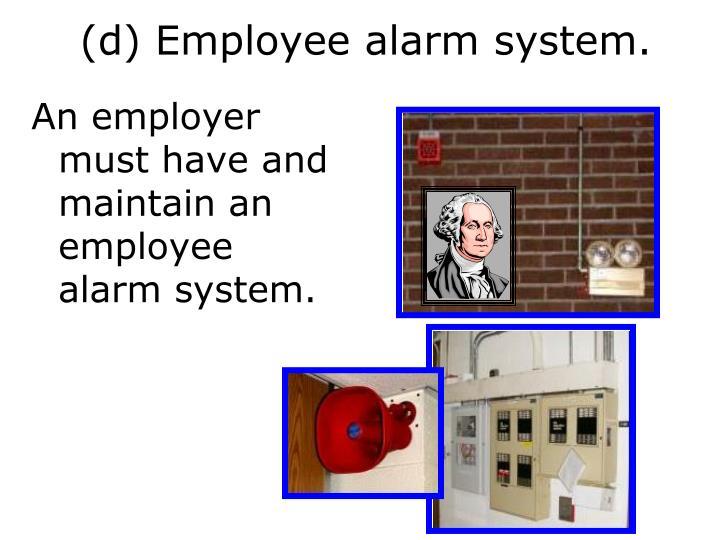 (d) Employee alarm system.