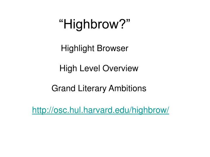 """""""Highbrow?"""""""