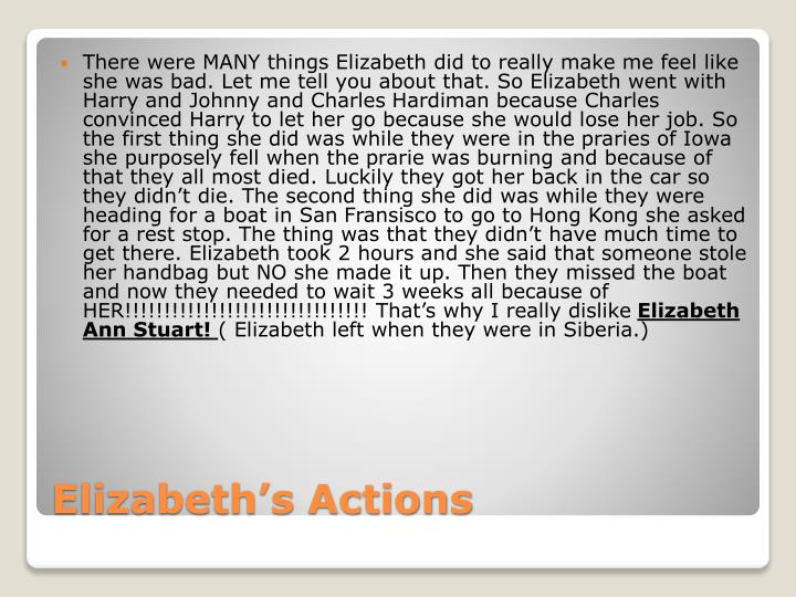 There were MANY things Elizabeth did to really make me feel like she was bad. Let me tell you about that. So Elizabeth went with Harry and Johnny and Charles