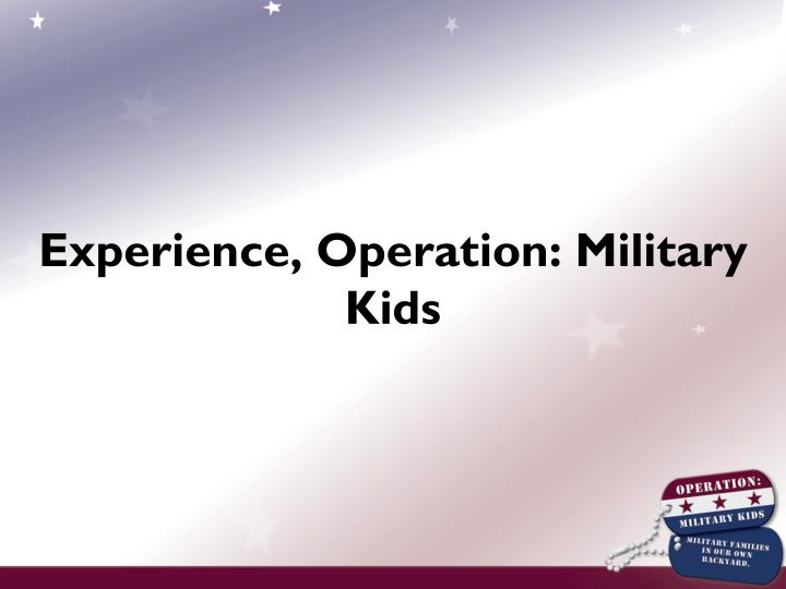 Experience, Operation: Military Kids