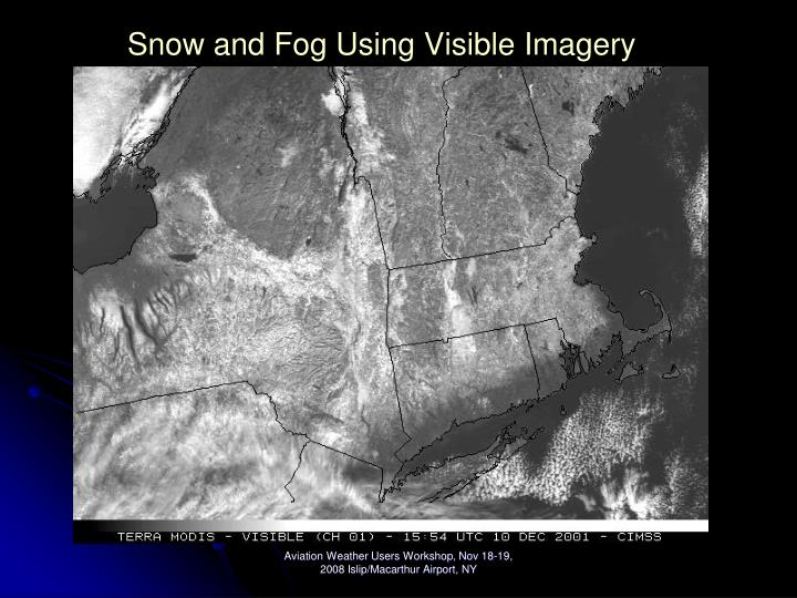 Snow and Fog Using Visible Imagery