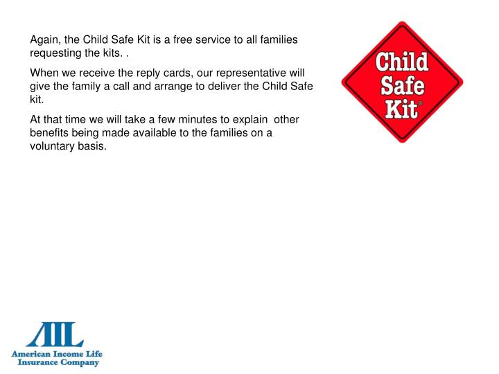 Again, the Child Safe Kit is a free service to all families requesting the kits. .