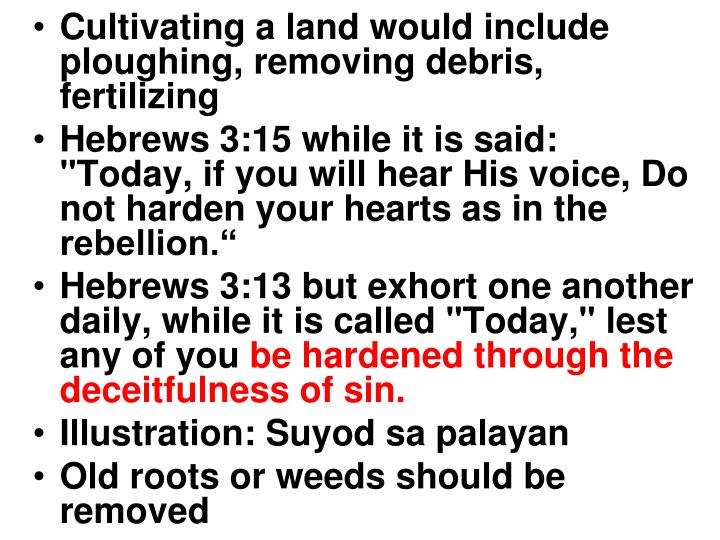 Cultivating a land would include ploughing, removing debris, fertilizing