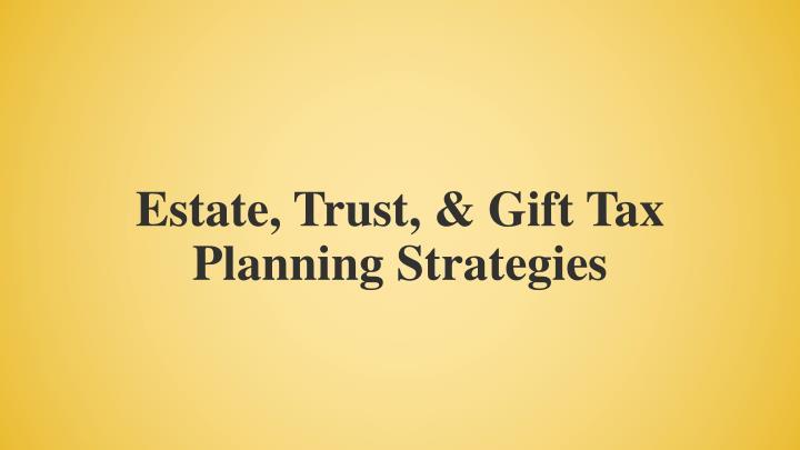Estate, Trust, & Gift Tax Planning Strategies