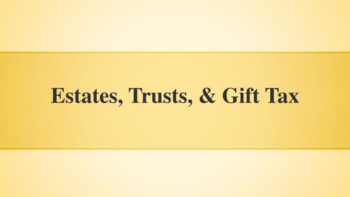 Estates, Trusts, & Gift Tax