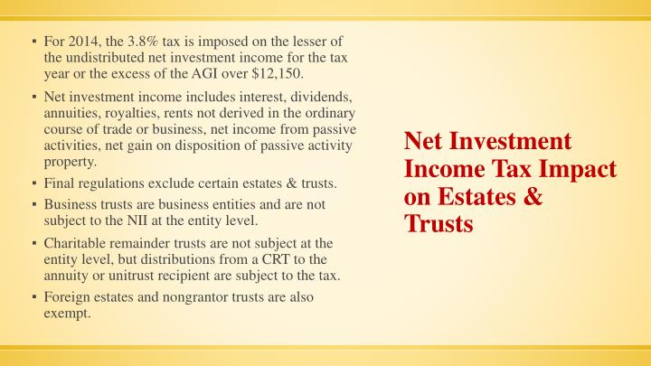 For 2014, the 3.8% tax is imposed on the lesser of the undistributed net investment income for the tax year or the excess of the AGI over $12,150.