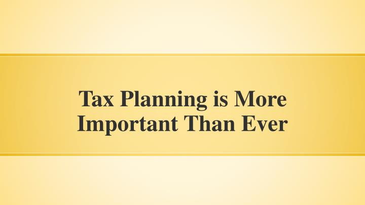 Tax Planning is More Important Than Ever