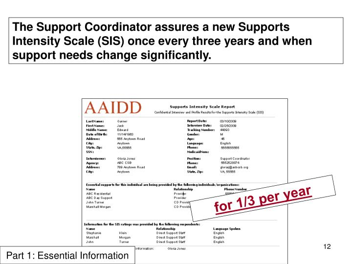 The Support Coordinator assures a new Supports Intensity Scale (SIS) once every three years and when support needs change significantly.