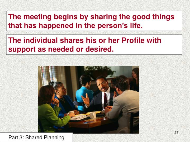 The meeting begins by sharing the good things that has happened in the person's life.