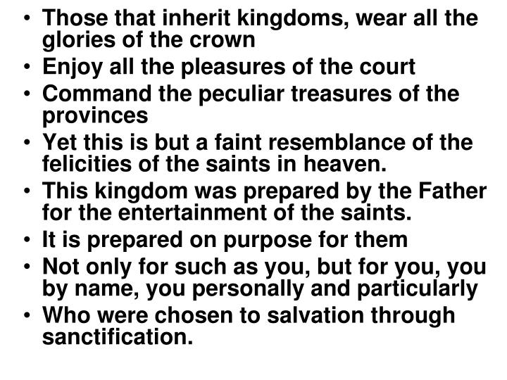Those that inherit kingdoms, wear all the glories of the crown