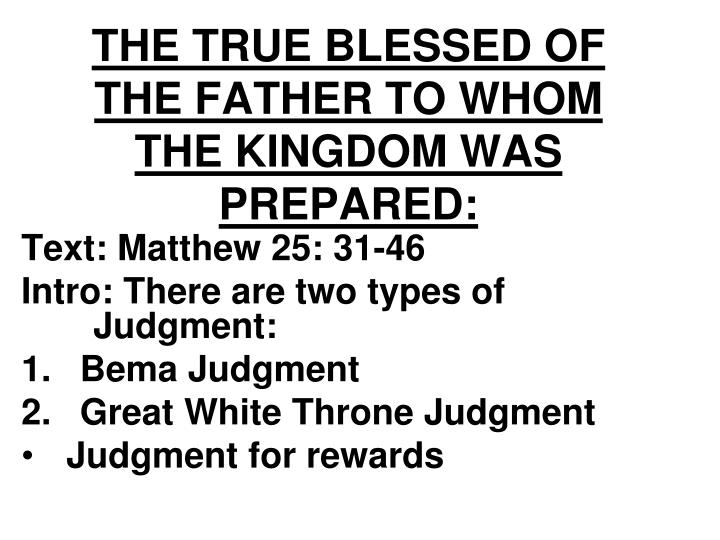 THE TRUE BLESSED OF THE FATHER TO WHOM THE KINGDOM WAS PREPARED: