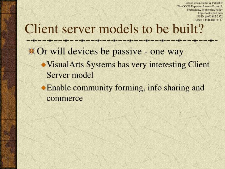 Client server models to be built?