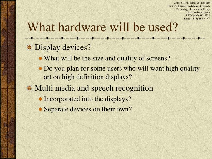 What hardware will be used?