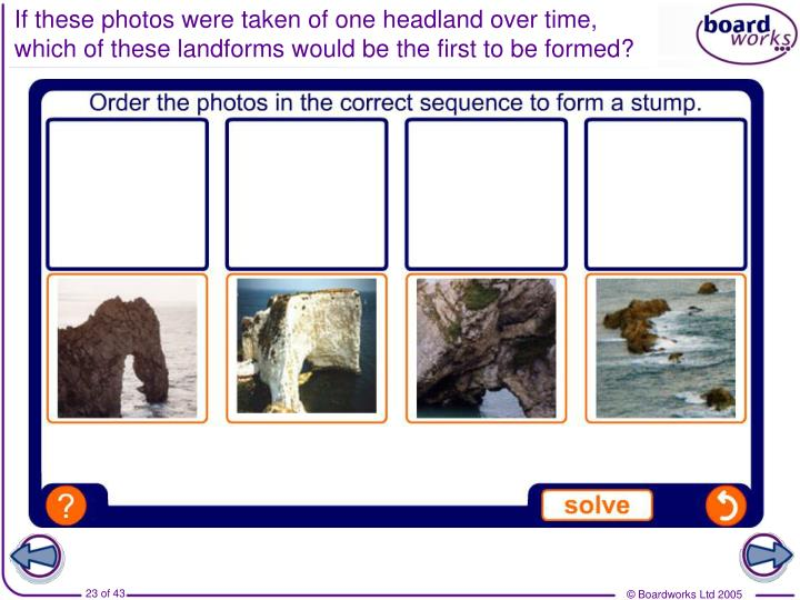 If these photos were taken of one headland over time, which of these landforms would be the first to be formed?