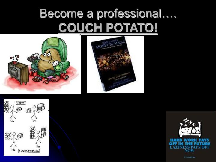 Become a professional….