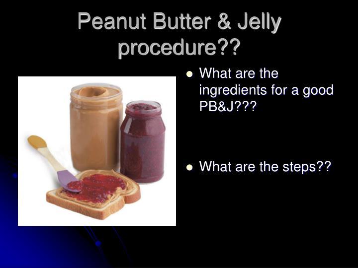 Peanut Butter & Jelly procedure??