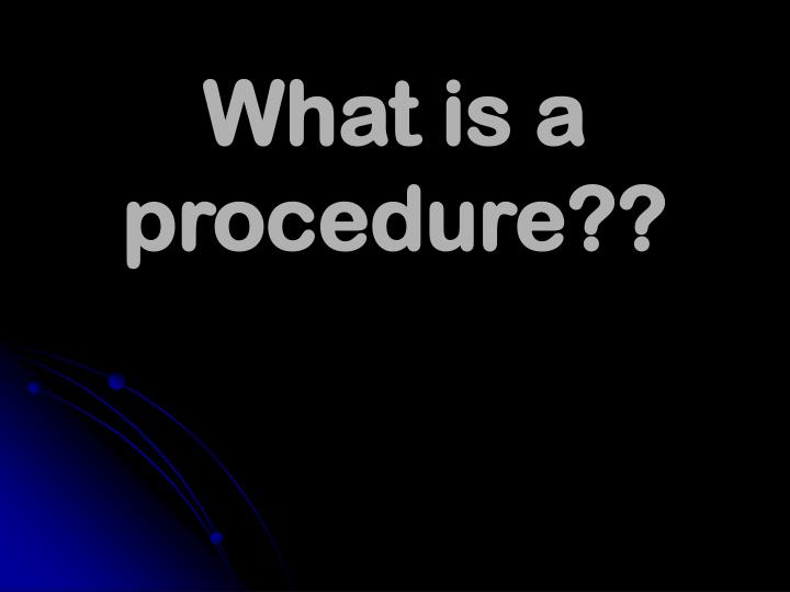 What is a procedure??