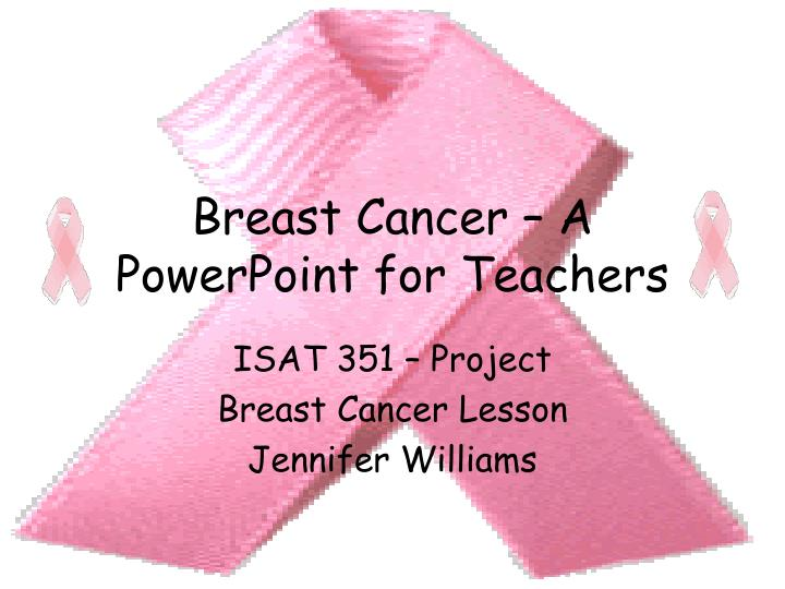 Breast cancer a powerpoint for teachers