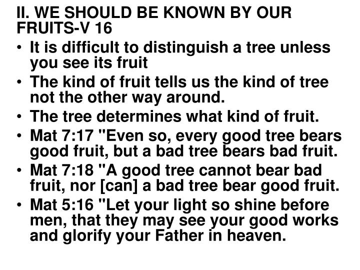 II. WE SHOULD BE KNOWN BY OUR FRUITS-V 16