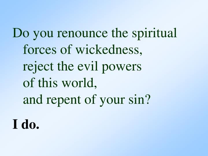 Do you renounce the spiritual