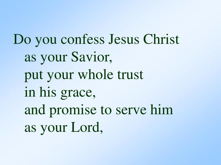 Do you confess Jesus Christ