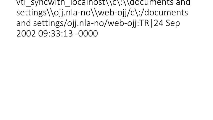 vti_syncwith_localhost\\c\:\\documents and settings\\ojj.nla-no\\web-ojj/c\:/documents and settings/ojj.nla-no/web-ojj:TR|24 Sep 2002 09:33:13 -0000