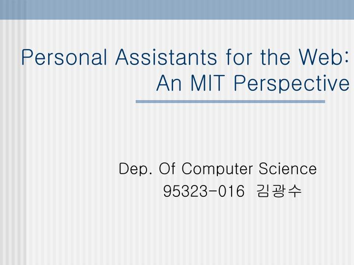 Personal assistants for the web an mit perspective