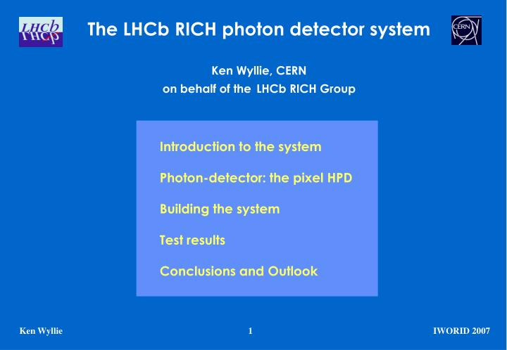 The lhcb rich photon detector system ken wyllie cern on behalf of the lhcb rich group