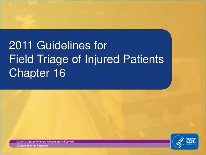 2011 guidelines for field triage of injured patients chapter 16