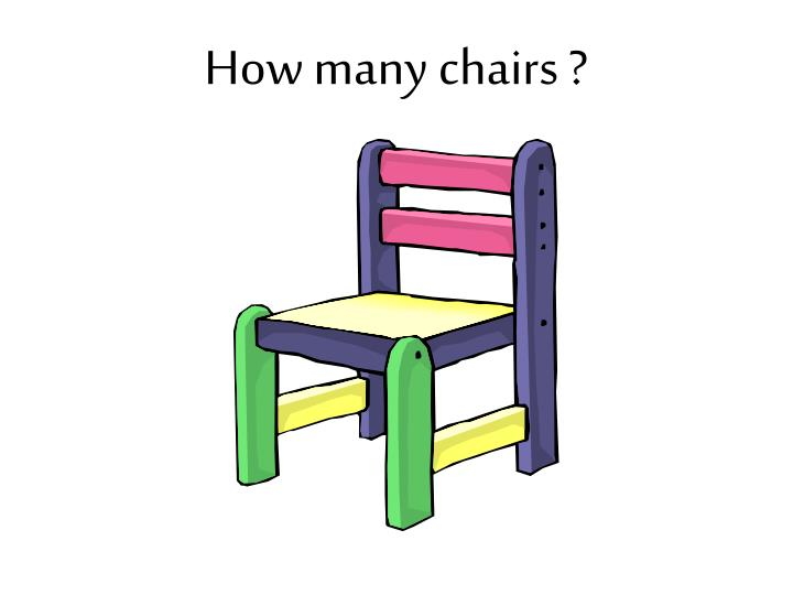 How many chairs ?