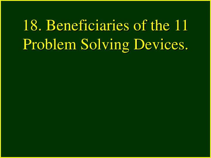 18. Beneficiaries of the 11 Problem Solving Devices.