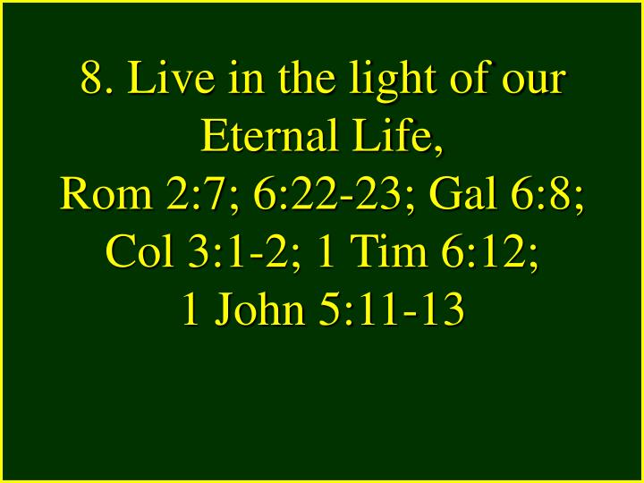 8. Live in the light of our Eternal Life,