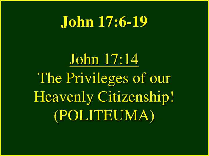 John 17 6 19 john 17 14 the privileges of our heavenly citizenship politeuma