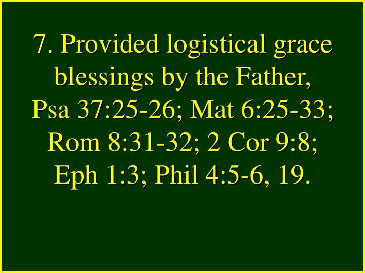 7. Provided logistical grace blessings by the Father,