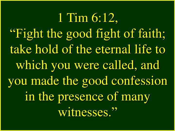 1 Tim 6:12,