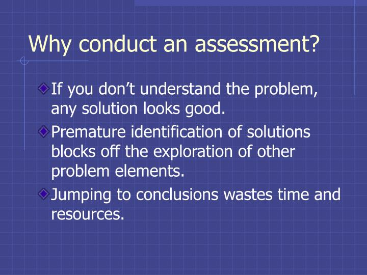 Why conduct an assessment