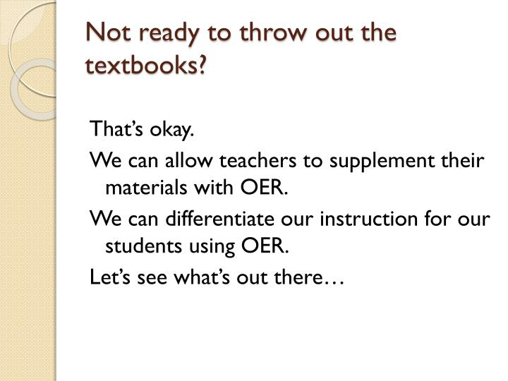 Not ready to throw out the textbooks?