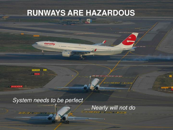 RUNWAYS ARE HAZARDOUS